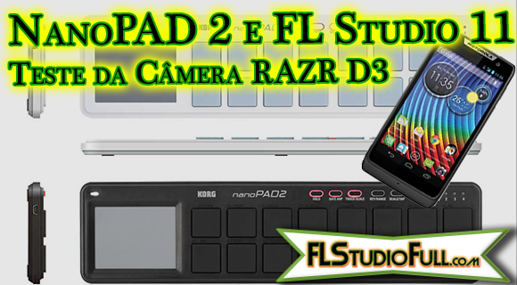NanoPAD 2 e FL Studio 11 - Teste da Câmera RAZR D3