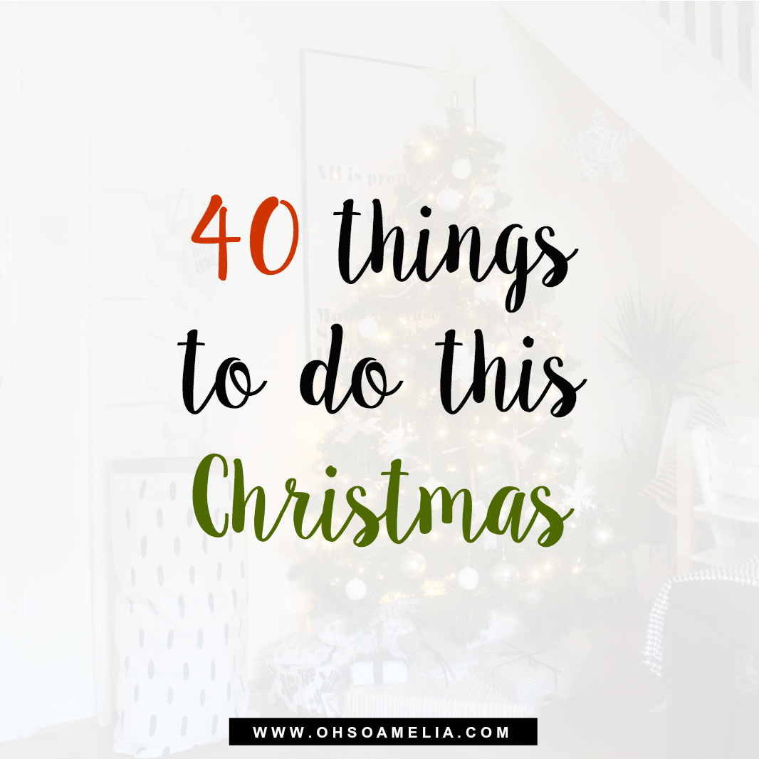 40 Things To Do This Christmas - Oh So Amelia