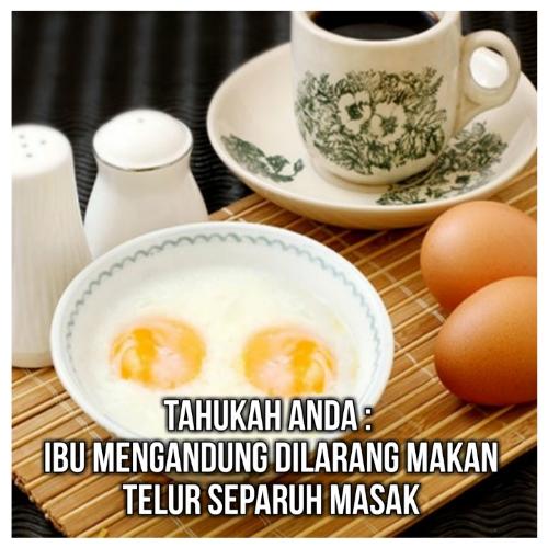 Tahukah Anda : Ibu Mengandung Dilarang Makan Telur Separuh Masak