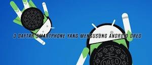 3 Daftar Smartphone Yang Mengusung Android Oreo