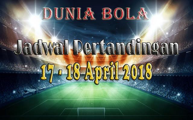 Jadwal Pertandingan Sepak Bola Tanggal 17 - 18 April 2018