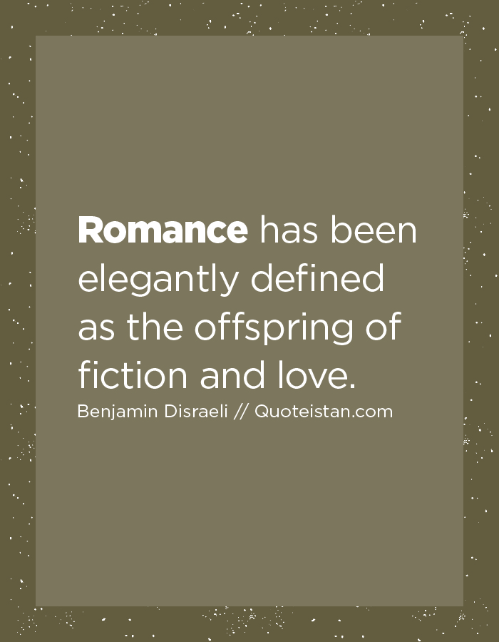 Romance has been elegantly defined as the offspring of fiction and love.