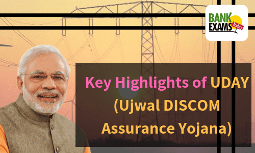 Key Highlights of UDAY (Ujwal DISCOM Assurance Yojana)