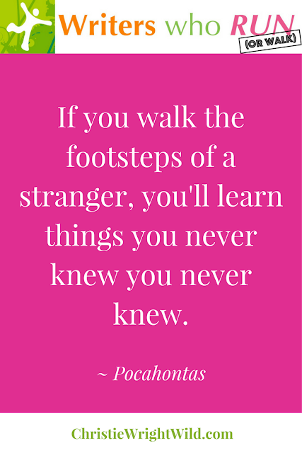"""If you walk the footsteps of a stranger, you'll learn things you never knew you never knew.""  ~ Pocahontas 