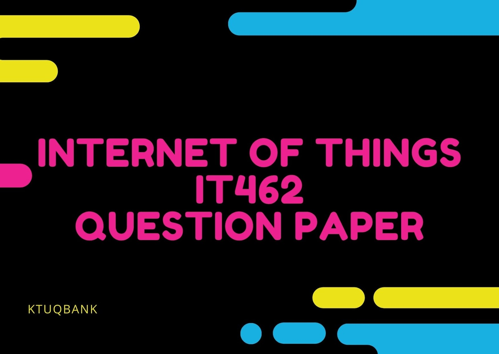 Internet of Things | IT462 | Question Papers (2015 batch)