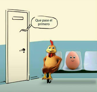 Que pase el primero, huevo, gallina