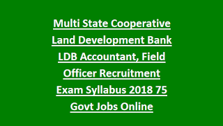 Multi State Cooperative Land Development Bank LDB Accountant, Field Officer Recruitment Exam Syllabus 2018 75 Govt Jobs Online
