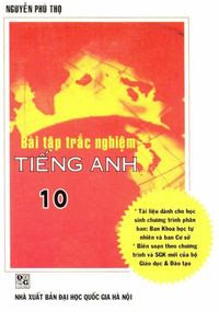 Bài Tập Trắc Nghiệm Tiếng Anh 10 - Nguyễn Phú Thọ