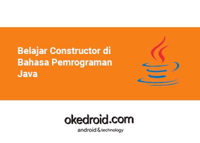 Belajar Mengenal Apa Itu Constructor di Bahasa Pemrograman Java