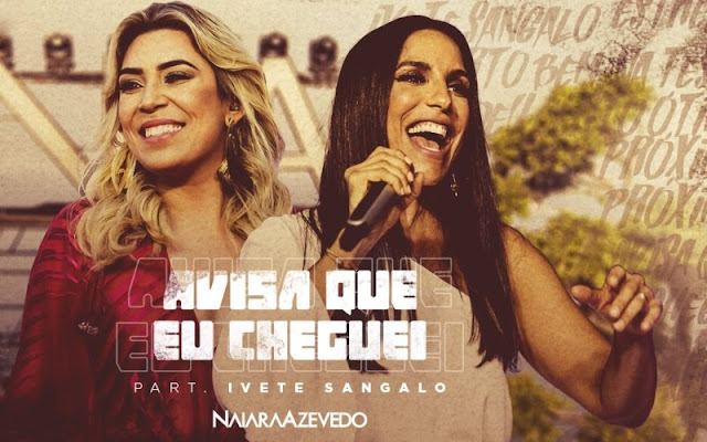 Naiara Azevedo - Avisa Que eu Cheguei  Part. Ivete Sangalo
