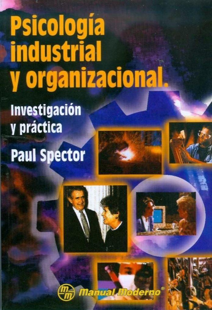 Psicología industrial y organizacional: Investigación y práctica – Paul E. Spector