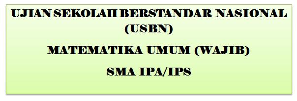 Pemerintah kembali akan melakukan Ujian Sekolah Berstandar Nasional  LATIHAN SOAL USBN MATEMATIKA UMUM (WAJIB) KURIKULUM 2013  Sekolah Menengan Atas IPA/IPS TAHUN 2018_2019