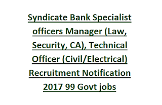 Syndicate Bank Specialist officers Manager (Law, Security, CA), Technical Officer (Civil, Electrical) Recruitment Notification 2017 99 Govt jobs