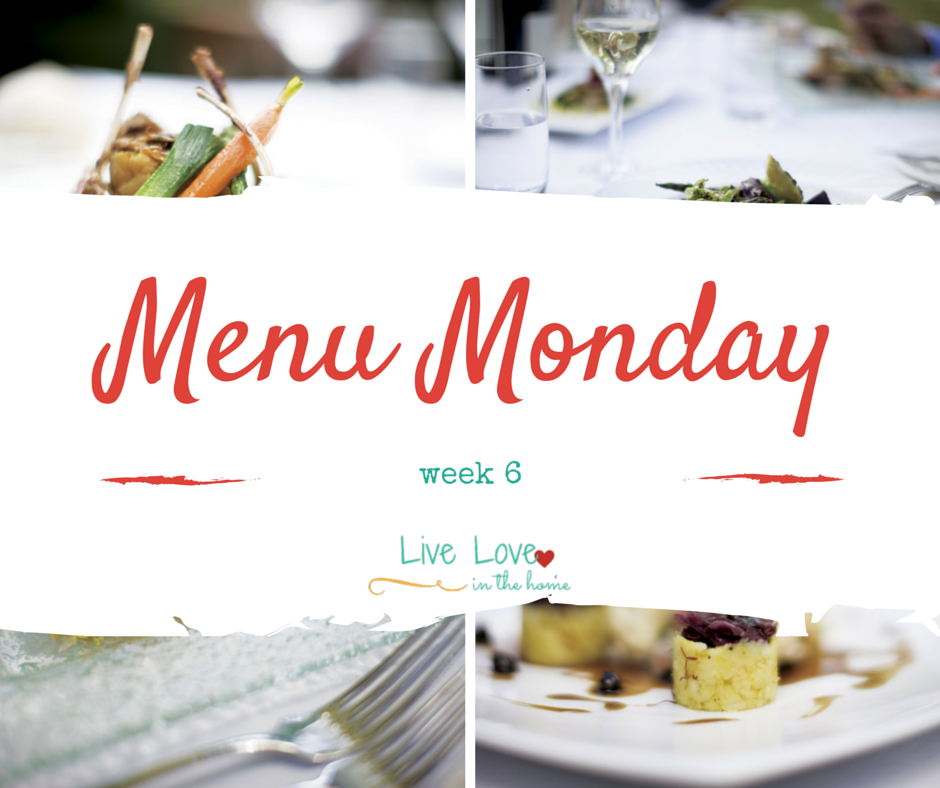 Menu Monday - Week 6 | Live Love in the Home