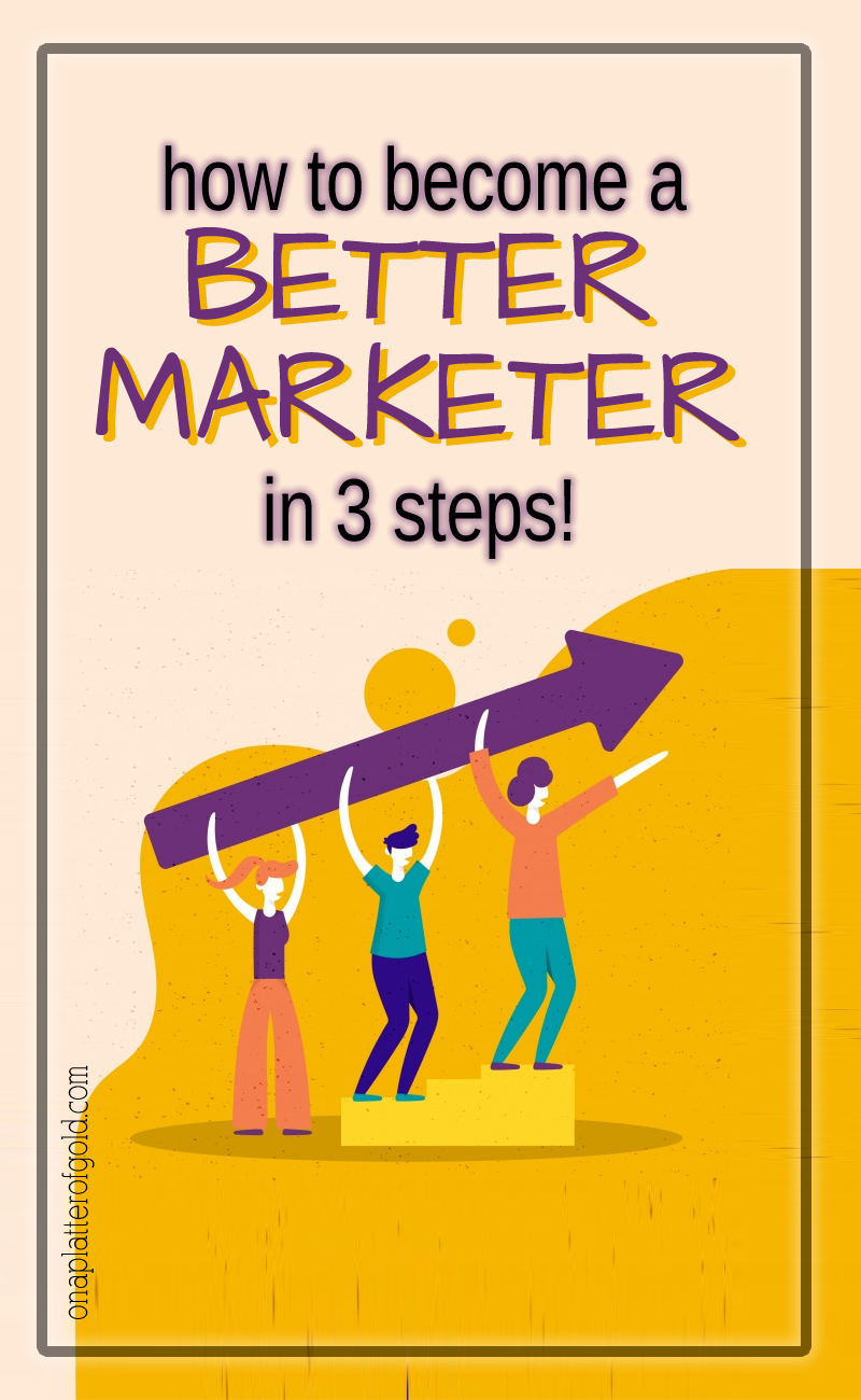 How to Become a Better Marketer in 3 Steps