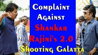 Complaint Against Shankar | Rajini's 2.0 Shooting Galatta