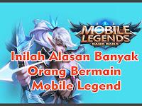 Inilah Alasan Banyak Orang Bermain Mobile Legend