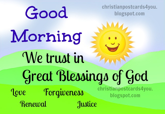 Good Morning. We trust in Blessings of God. free Christian cards for sharing by facebook, twitter, free images with Bible verses. Lovely images with Bible quotes, promises of God. Good morning to you. Have a great morning today monday.