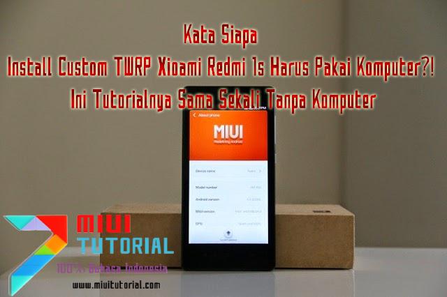 Kata Siapa Install Custom TWRP Xioami Redmi 1s Harus Pakai Komputer?! Ini Tutorialnya Sama Sekali Tanpa Komputer