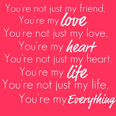 Love Quotes about husband: You're not just my friend, you're my love you're not just my love, you're my heart you're not just my heart, you're my life you're not just my life, you're my everything