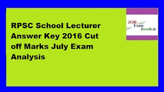 RPSC School Lecturer Answer Key 2016 Cut off Marks July Exam Analysis