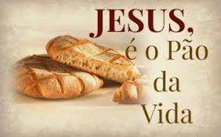 Jesus Cristo, o pão com o qual precisamos nos alimentar!