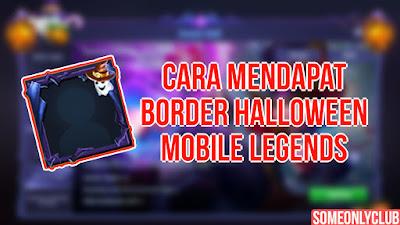 Cara Mendapat Border Halloween Mobile Legends