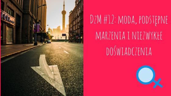 DzM #12: moda, podstępne marzenia i niezwykłe doświadczenia
