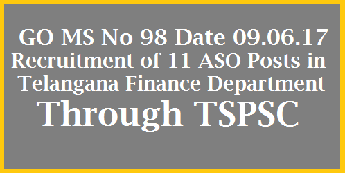 GO MS No 98 Permission to Recruit 11 ASO Posts in Telangana Finance Dpet Public Services – Group-II Services – Finance Department - Recruitment – Filling of (11) Eleven vacant posts of Assistant Section Officers in Finance Department by Direct Recruitment through the Telangana State Public Service Commission, Hyderabad – Orders –Issued. go-ms-no-98-permission-to-recruit-11-aso-posts-in-telangana-finance-dept
