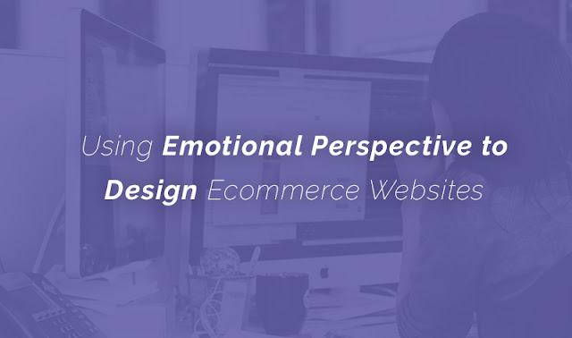 Using Emotional Perspective to Design Ecommerce Websites