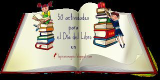 http://lapiceromagico.blogspot.com.es/2015/04/50-actividades-para-el-dia-del-libro.html