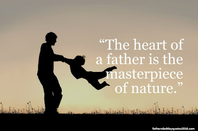 Father's Day for Daughter: The heart of a father is the masterpiece of nature.