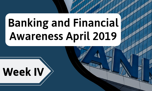 Banking and Financial Awareness April 2019: Week IV