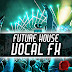 Fox Samples- Must Have Audio: Future House Vocal FX Full [MEGA]