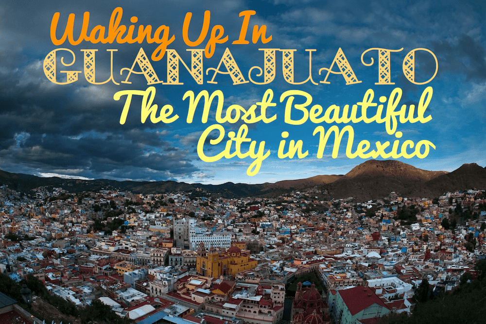 guanajuato the most beatiful city in mexico