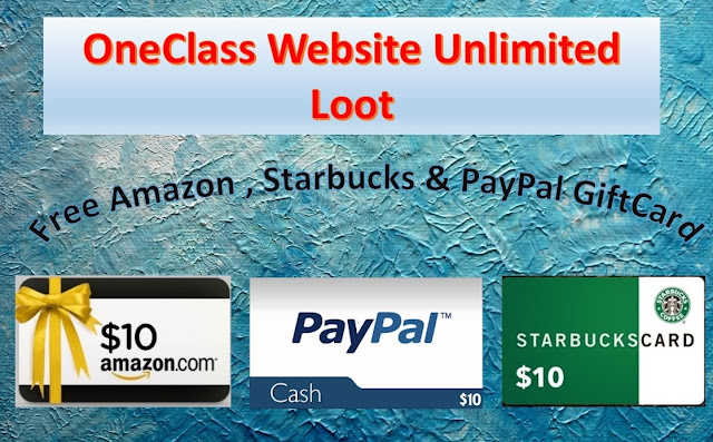 Oneclass Website Unlimited Loot : Get $10 Amazon ,PayPal & Starbucks Giftcard for Free