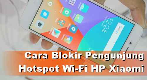 Cara Blokir Koneksi WiFi yang tersambung di Hotspot HP Xiaomi