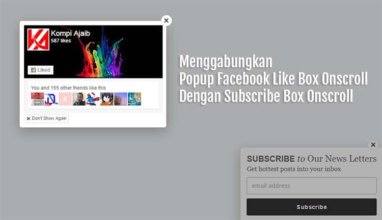 Menggabungkan Popup Facebook Like Box Onscroll Dengan Subscribe Box Onscroll