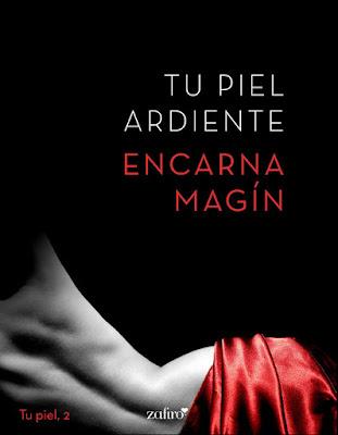 LIBRO - Tu piel ardiente Encarna Magín (Zafiro - 11 Abril 2017) Literatura - Novela - Erotica - Romántica A partir de 18 años COMPRAR ESTE LIBRO EN AMAZON ESPAÑA