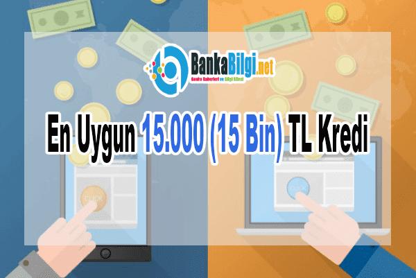 En Uygun 15.000 (On Beş Bin) TL Kredi