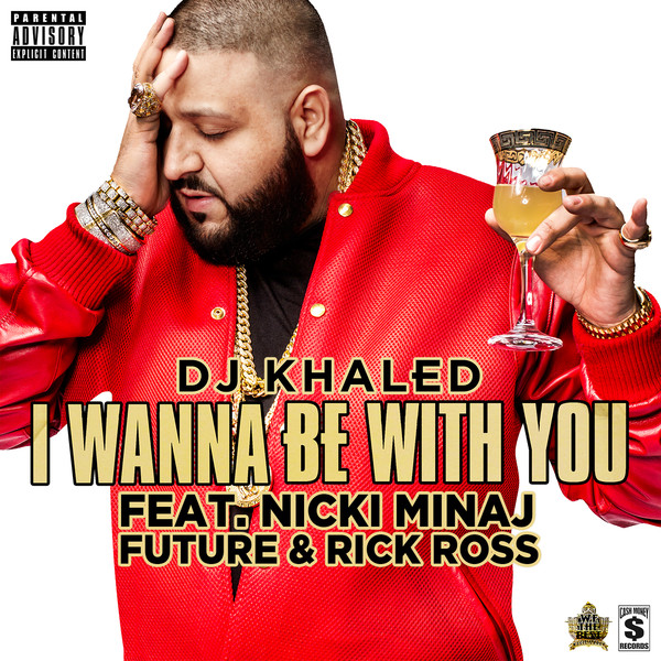 DJ Khaled - I Wanna Be With You (feat. Nicki Minaj, Future & Rick Ross) - Single Cover