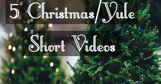 5 Christmas/Yule Short Videos