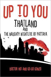 Up To You: Thailand & The Naughty Nightlife of Pattaya book promotion service Doctor Hoi & Go-Go Gonzo