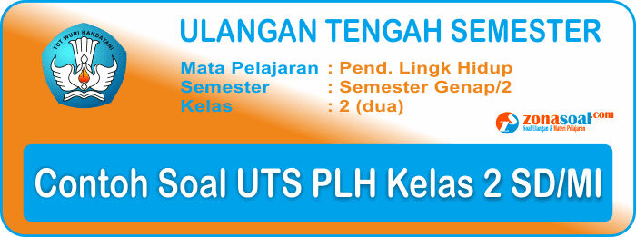 Soal UTS PLH Kelas 2 SD/MI Semester 2 (genap) berikut Kunci Jawaban