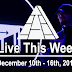 Live This Week: December 10th - 16th, 2017