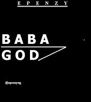 Epenzy ft. Feelings - Baba God