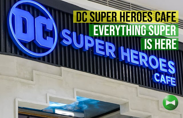 DC Super Heroes Cafe Philippines saves us from our geeky cravings