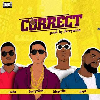 MUSIC: Berryvibez Ft King Lerix x Ijaya x Chido - Correct