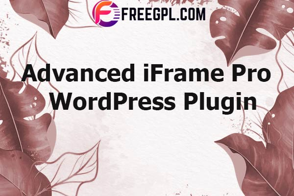 Advanced iFrame Pro Plugin Nulled Download Free