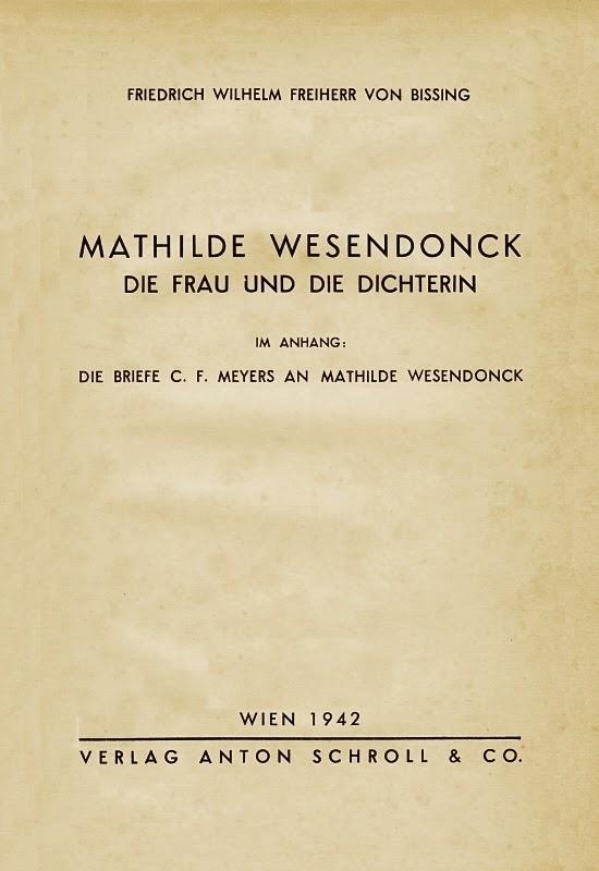 Friedrich Wilhelm Freiherr von Bissing: Mathilde Wesendonck. Die Frau und die Dichterin. Wien 1942